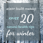 A collection of natural winter health tips!