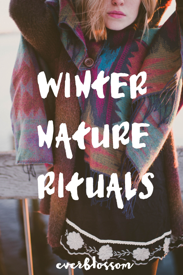 Winter nature rituals to help you stay connected when it's freezing out.
