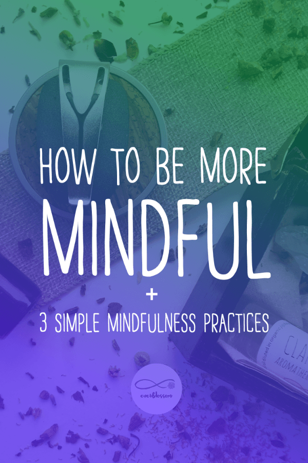 "mindfulness tools with caption: ""how to be more mindful + 3 simple mindfulness practices"""
